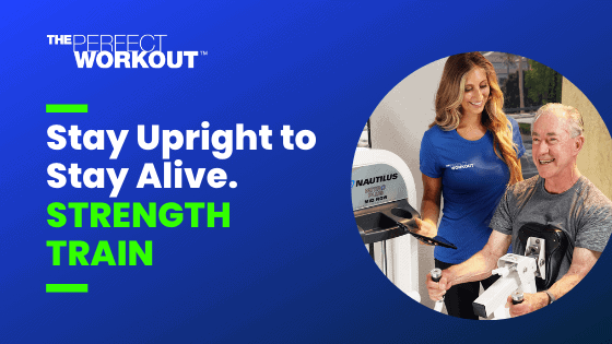 Stay Upright to Stay Alive. STRENGTH TRAIN