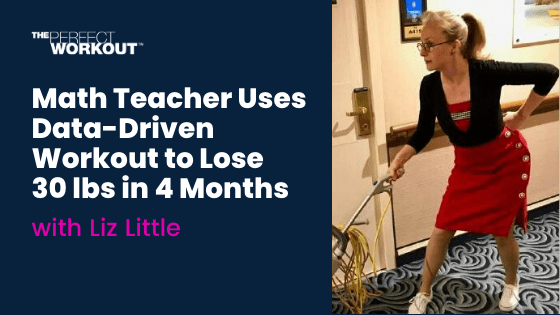 Math Teacher uses Data-Driven Workout to lose 30 pounds in 4 months