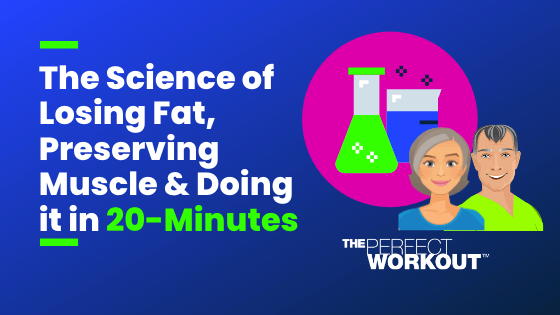 The Science of Losing Fat, Preserving Muscle & Doing it in 20-Minutes