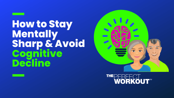 How to Stay Mentally Sharp & Avoid Cognitive Decline